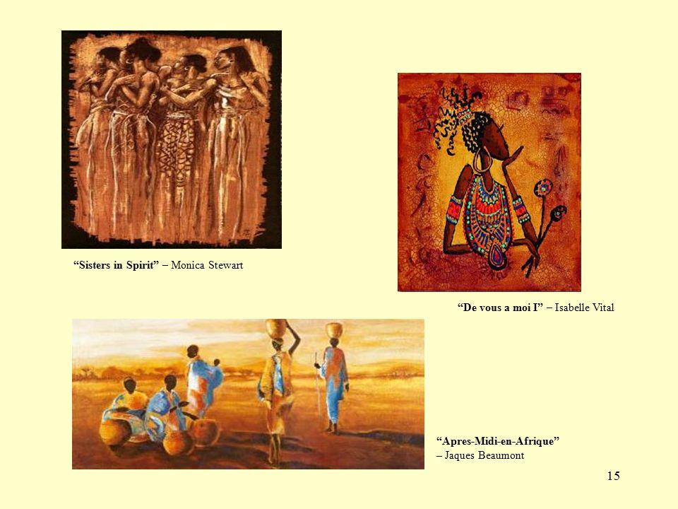 15 Apres-Midi-en-Afrique – Jaques Beaumont De vous a moi I – Isabelle Vital Sisters in Spirit – Monica Stewart