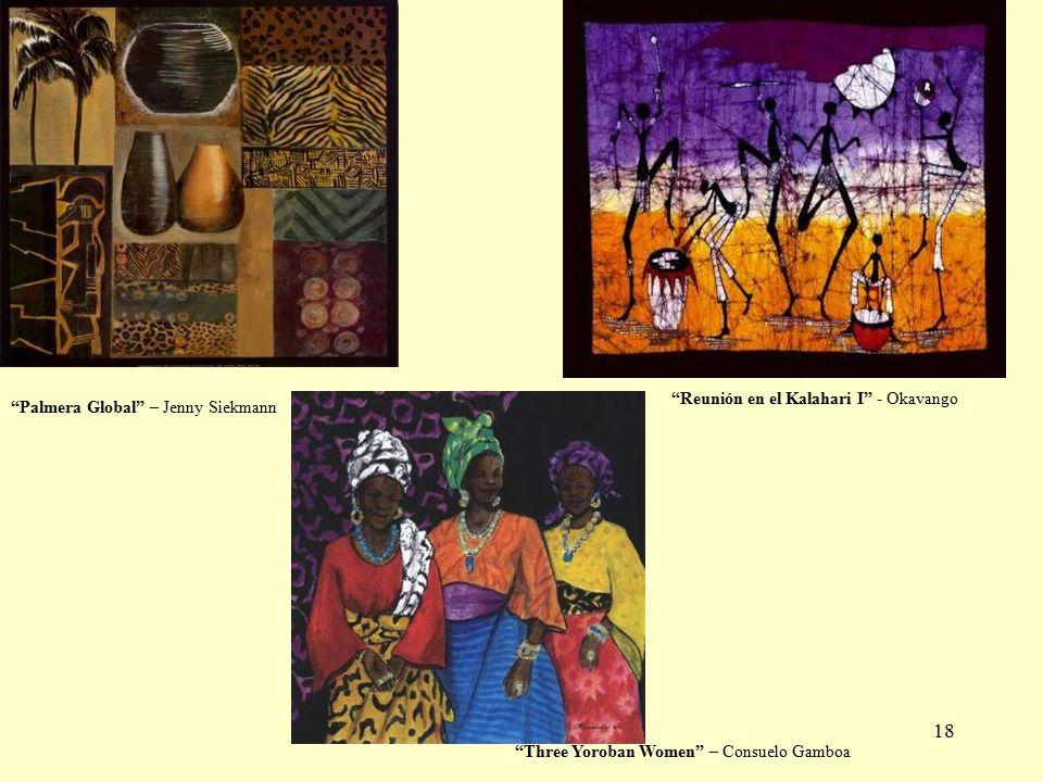 18 Reunión en el Kalahari I - Okavango Palmera Global – Jenny Siekmann Three Yoroban Women – Consuelo Gamboa