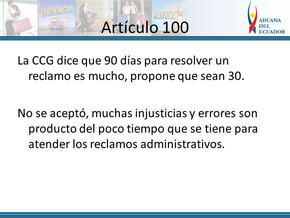 Artículo 100 La CCG dice que 90 días para resolver un reclamo es mucho, propone que sean 30.