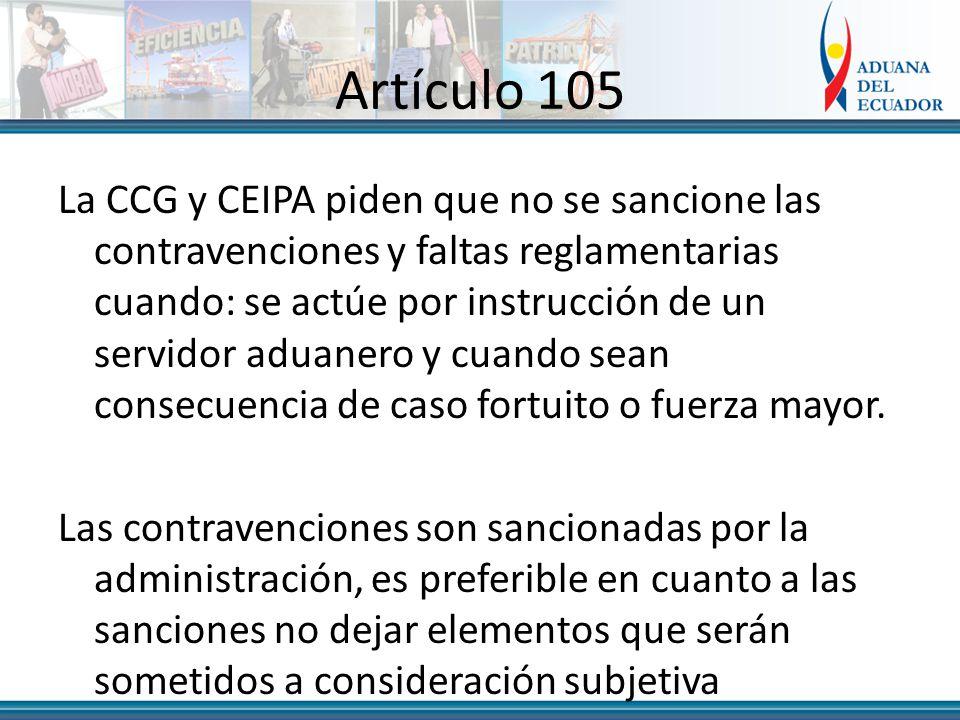 Artículo 105 La CCG y CEIPA piden que no se sancione las contravenciones y faltas reglamentarias cuando: se actúe por instrucción de un servidor aduanero y cuando sean consecuencia de caso fortuito o fuerza mayor.