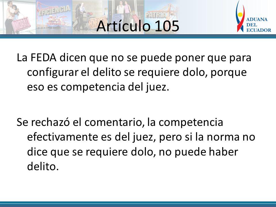 Artículo 105 La FEDA dicen que no se puede poner que para configurar el delito se requiere dolo, porque eso es competencia del juez.