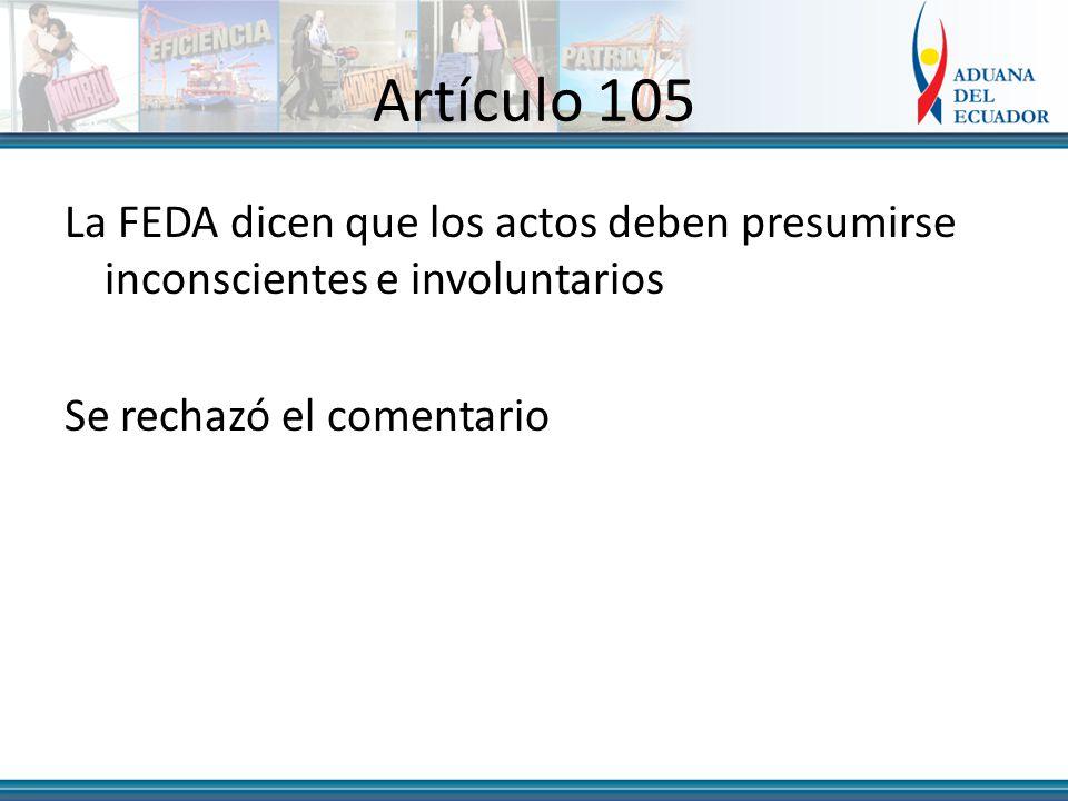 Artículo 105 La FEDA dicen que los actos deben presumirse inconscientes e involuntarios Se rechazó el comentario