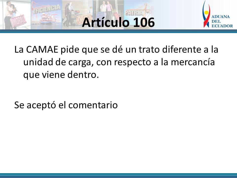 Artículo 106 La CAMAE pide que se dé un trato diferente a la unidad de carga, con respecto a la mercancía que viene dentro.