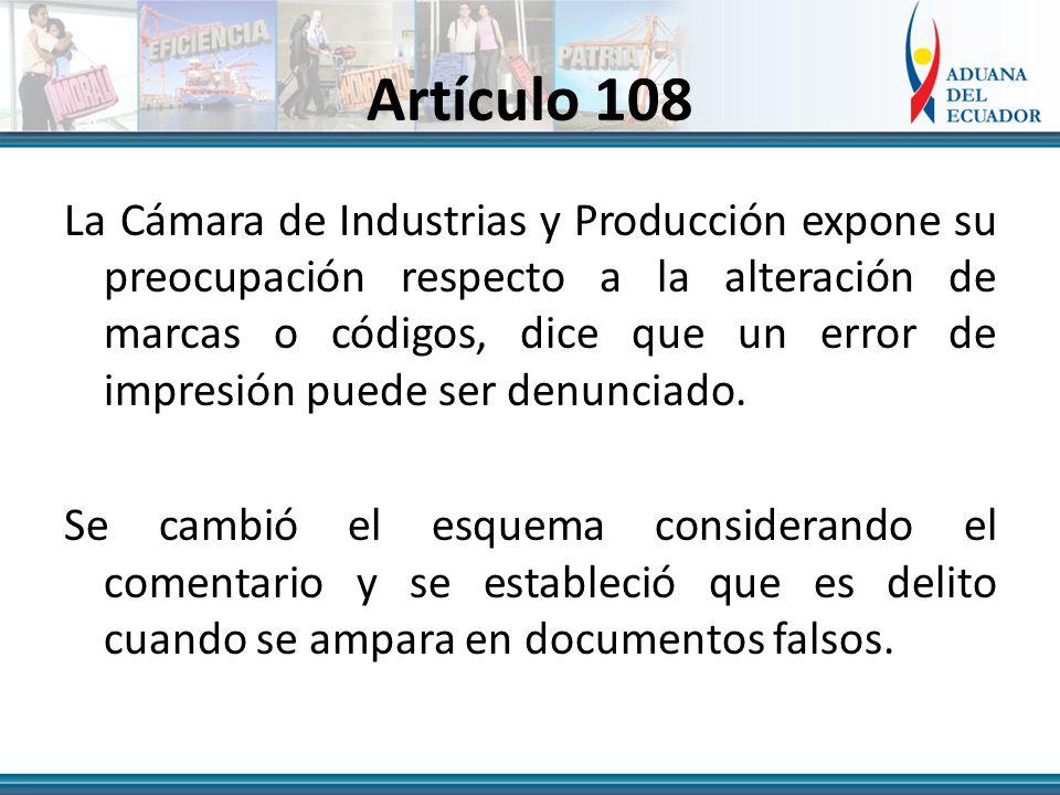Artículo 108 La Cámara de Industrias y Producción expone su preocupación respecto a la alteración de marcas o códigos, dice que un error de impresión puede ser denunciado.