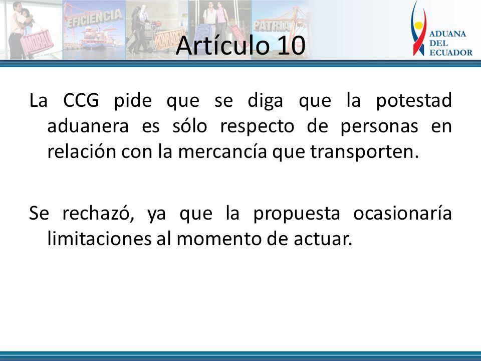 Artículo 10 La CCG pide que se diga que la potestad aduanera es sólo respecto de personas en relación con la mercancía que transporten.