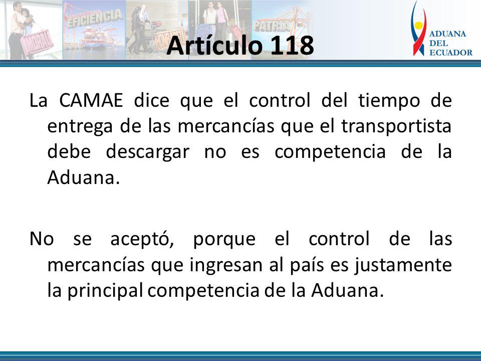 Artículo 118 La CAMAE dice que el control del tiempo de entrega de las mercancías que el transportista debe descargar no es competencia de la Aduana.