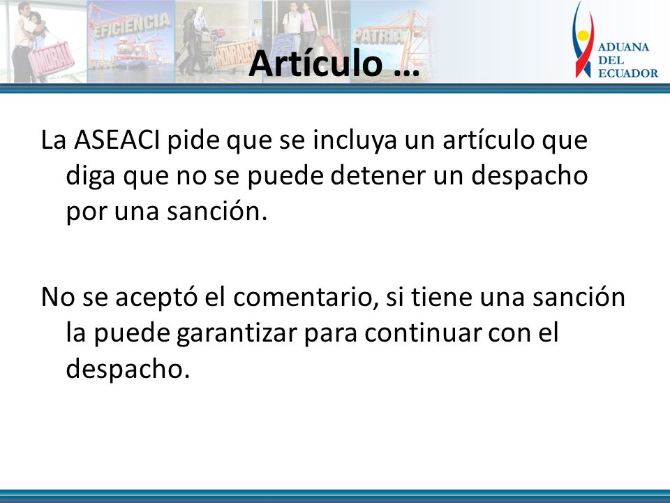 Artículo … La ASEACI pide que se incluya un artículo que diga que no se puede detener un despacho por una sanción.