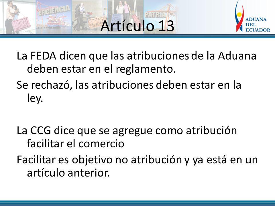 Artículo 13 La FEDA dicen que las atribuciones de la Aduana deben estar en el reglamento.