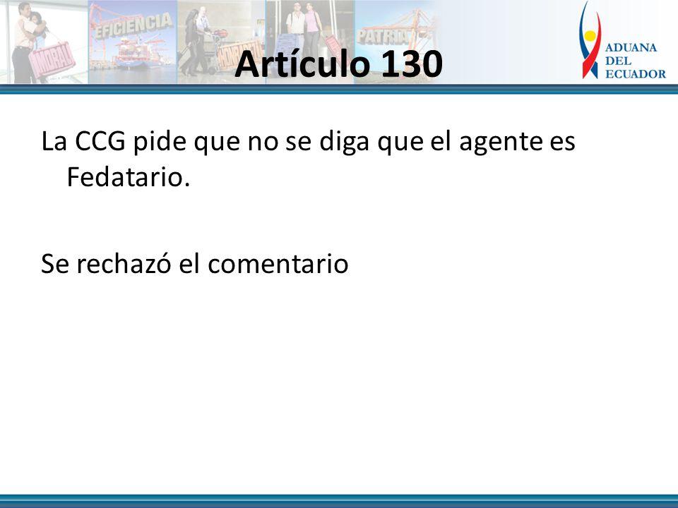 Artículo 130 La CCG pide que no se diga que el agente es Fedatario. Se rechazó el comentario
