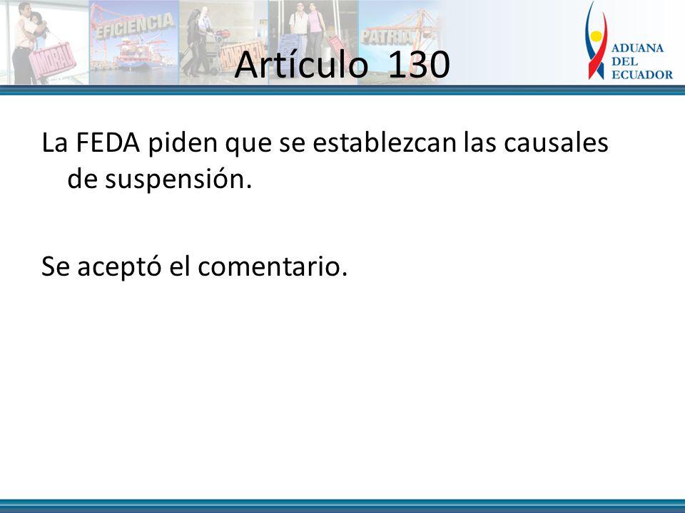 Artículo 130 La FEDA piden que se establezcan las causales de suspensión. Se aceptó el comentario.