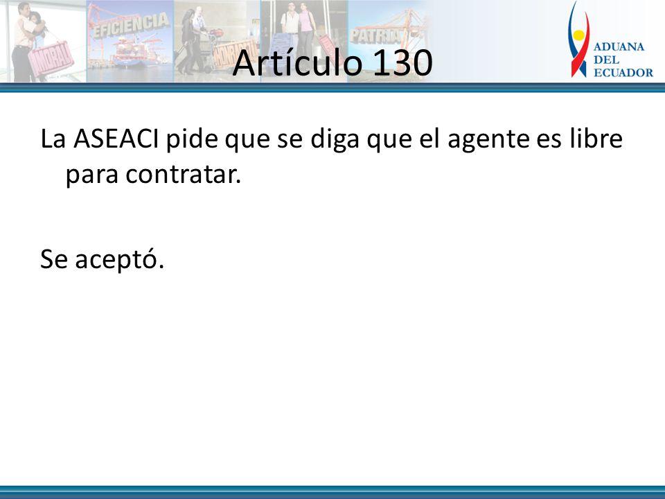 Artículo 130 La ASEACI pide que se diga que el agente es libre para contratar. Se aceptó.