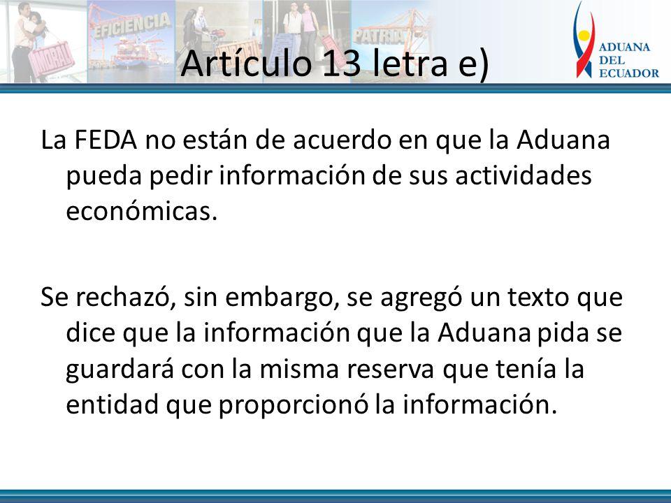 Artículo 13 letra e) La FEDA no están de acuerdo en que la Aduana pueda pedir información de sus actividades económicas.