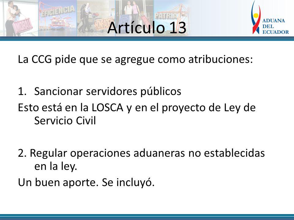 Artículo 13 La CCG pide que se agregue como atribuciones: 1.Sancionar servidores públicos Esto está en la LOSCA y en el proyecto de Ley de Servicio Civil 2.