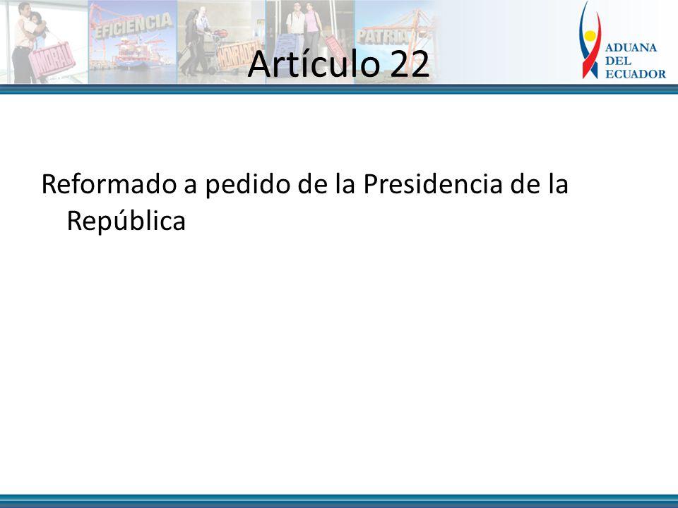 Artículo 22 Reformado a pedido de la Presidencia de la República
