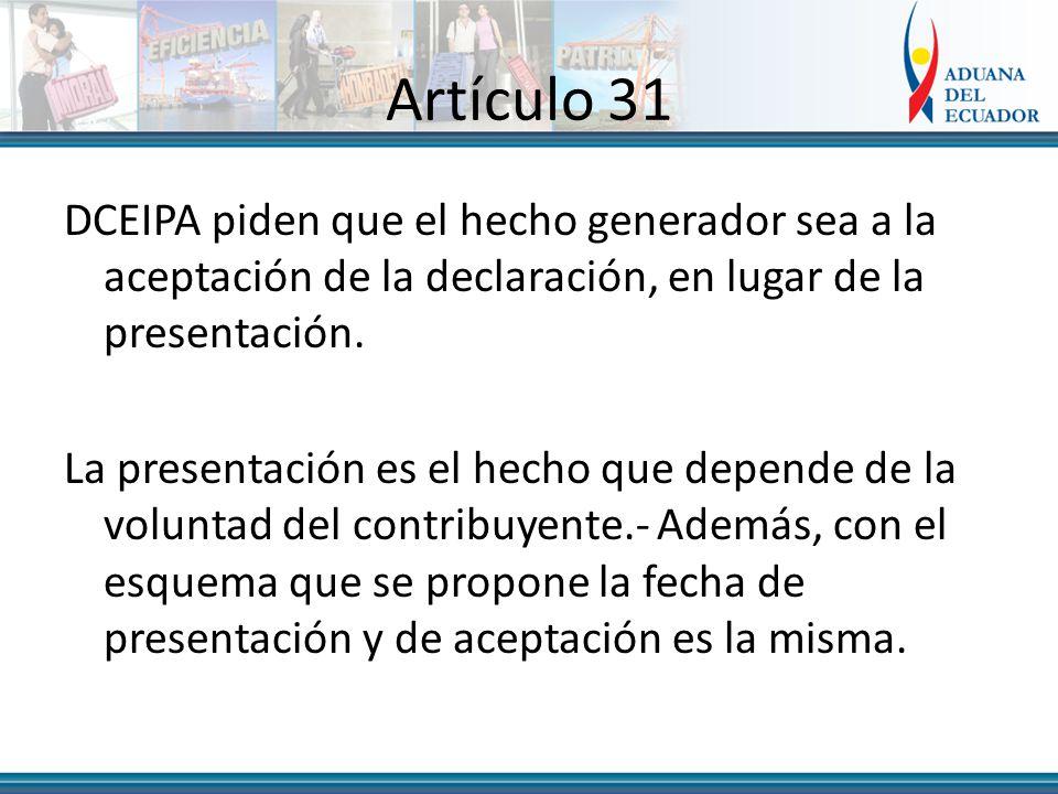 Artículo 31 DCEIPA piden que el hecho generador sea a la aceptación de la declaración, en lugar de la presentación.