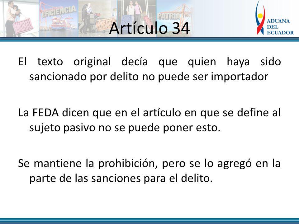 Artículo 34 El texto original decía que quien haya sido sancionado por delito no puede ser importador La FEDA dicen que en el artículo en que se define al sujeto pasivo no se puede poner esto.