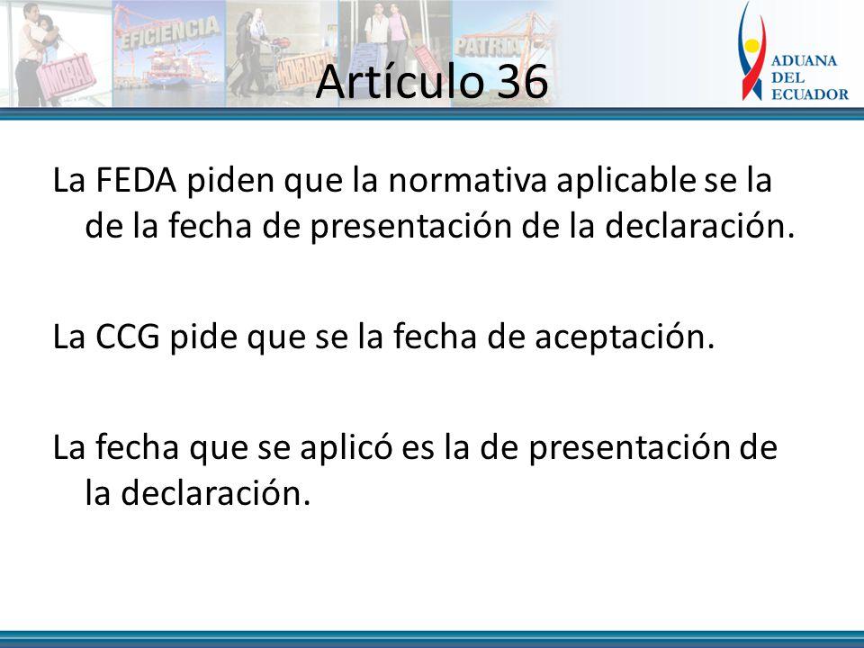Artículo 36 La FEDA piden que la normativa aplicable se la de la fecha de presentación de la declaración.