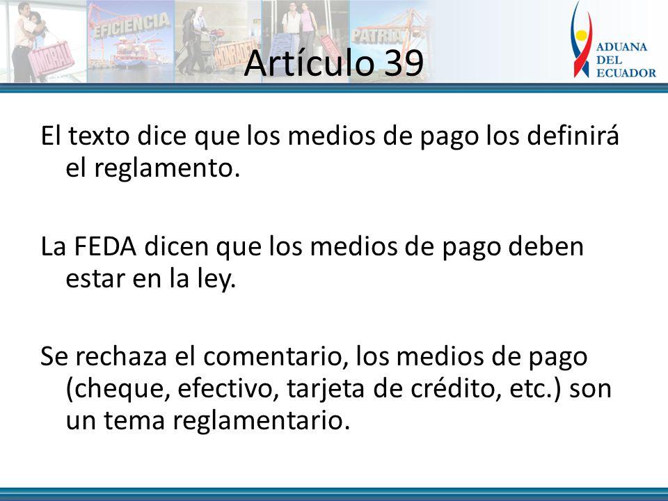 Artículo 39 El texto dice que los medios de pago los definirá el reglamento.