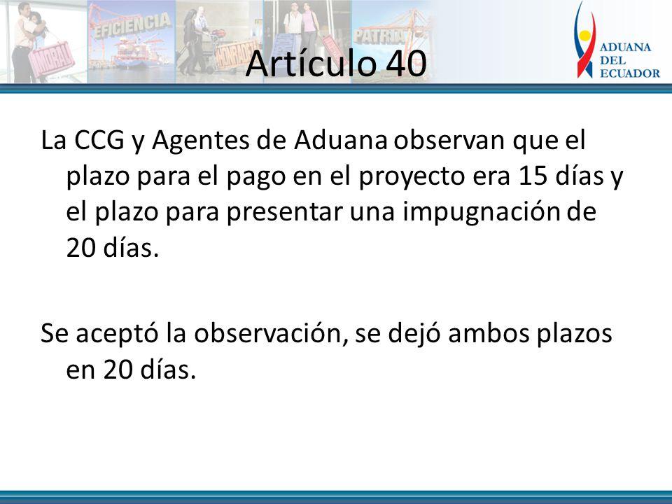 Artículo 40 La CCG y Agentes de Aduana observan que el plazo para el pago en el proyecto era 15 días y el plazo para presentar una impugnación de 20 días.