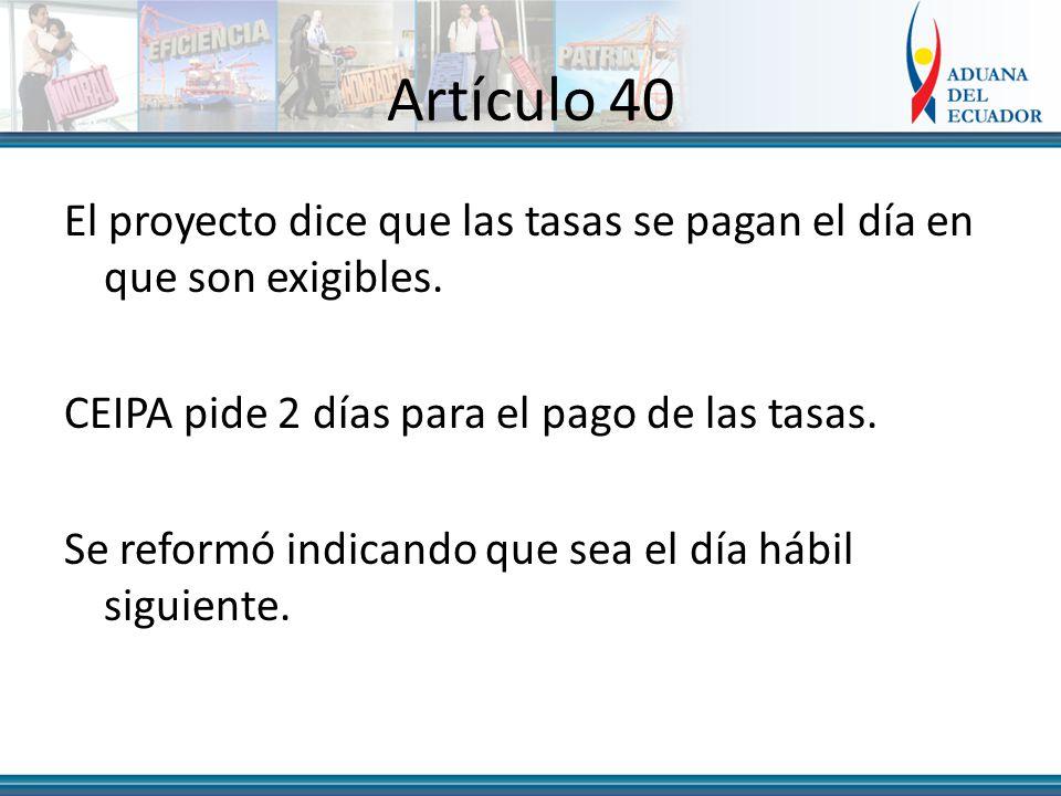 Artículo 40 El proyecto dice que las tasas se pagan el día en que son exigibles.