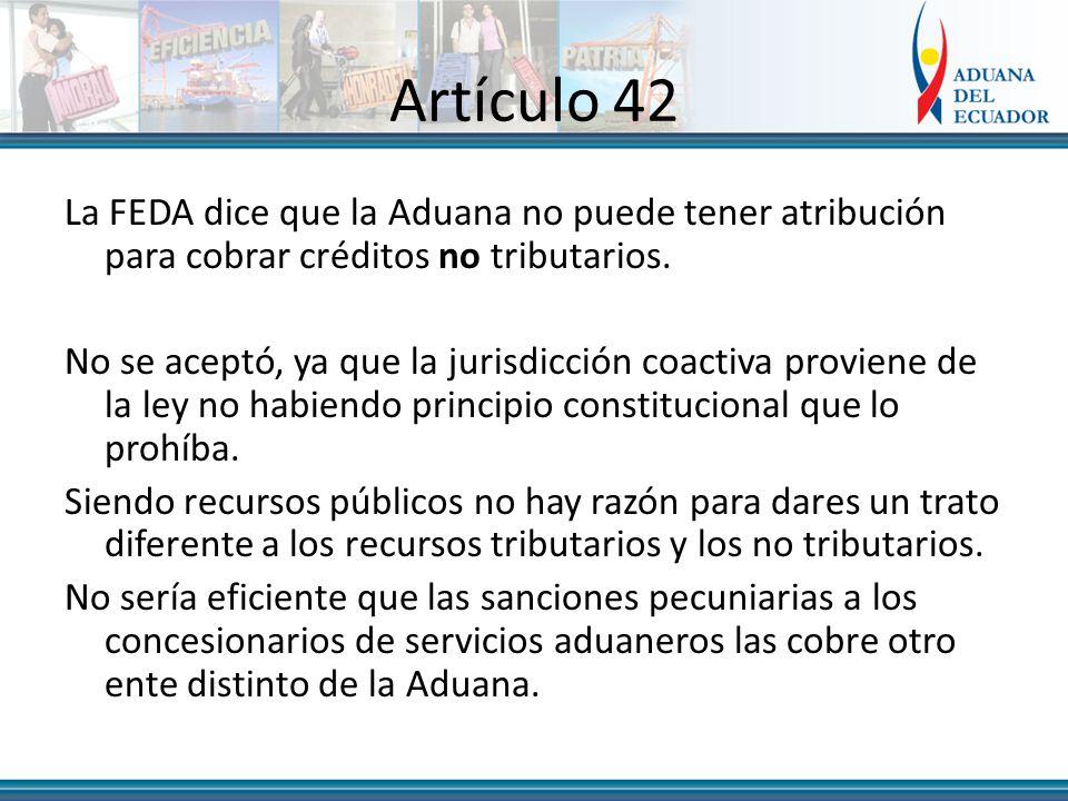 Artículo 42 La FEDA dice que la Aduana no puede tener atribución para cobrar créditos no tributarios.
