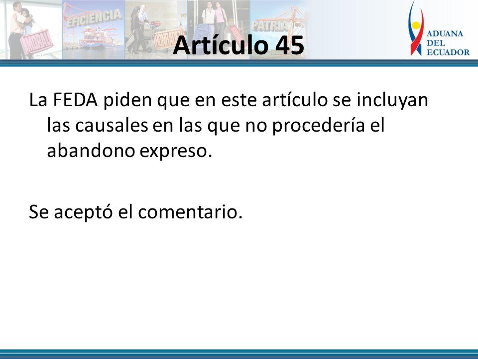 Artículo 45 La FEDA piden que en este artículo se incluyan las causales en las que no procedería el abandono expreso.