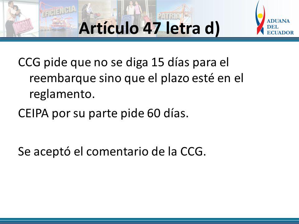 Artículo 47 letra d) CCG pide que no se diga 15 días para el reembarque sino que el plazo esté en el reglamento.