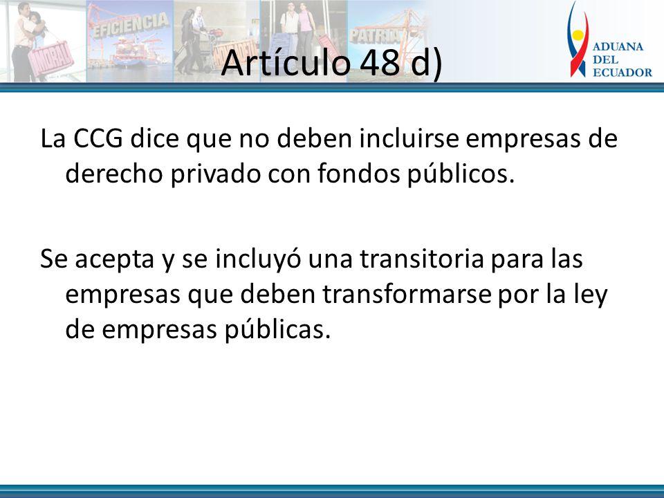 Artículo 48 d) La CCG dice que no deben incluirse empresas de derecho privado con fondos públicos.