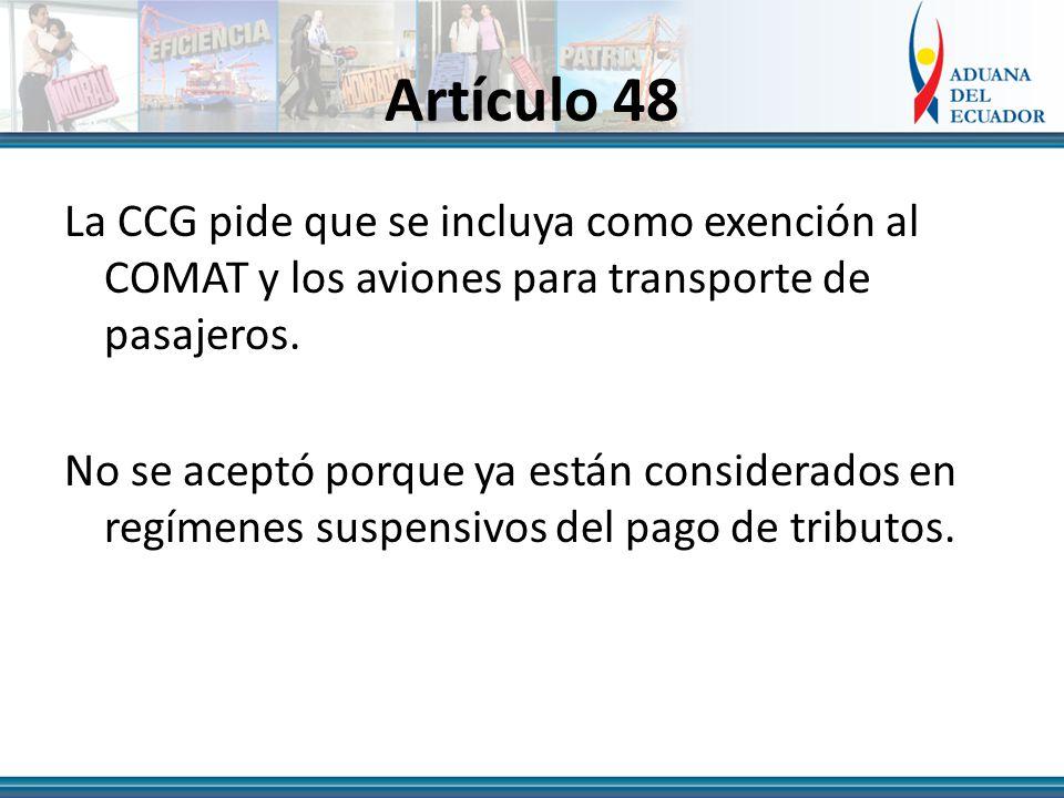 Artículo 48 La CCG pide que se incluya como exención al COMAT y los aviones para transporte de pasajeros.
