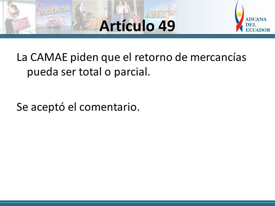 Artículo 49 La CAMAE piden que el retorno de mercancías pueda ser total o parcial.