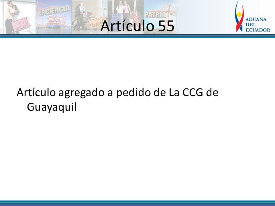 Artículo 55 Artículo agregado a pedido de La CCG de Guayaquil
