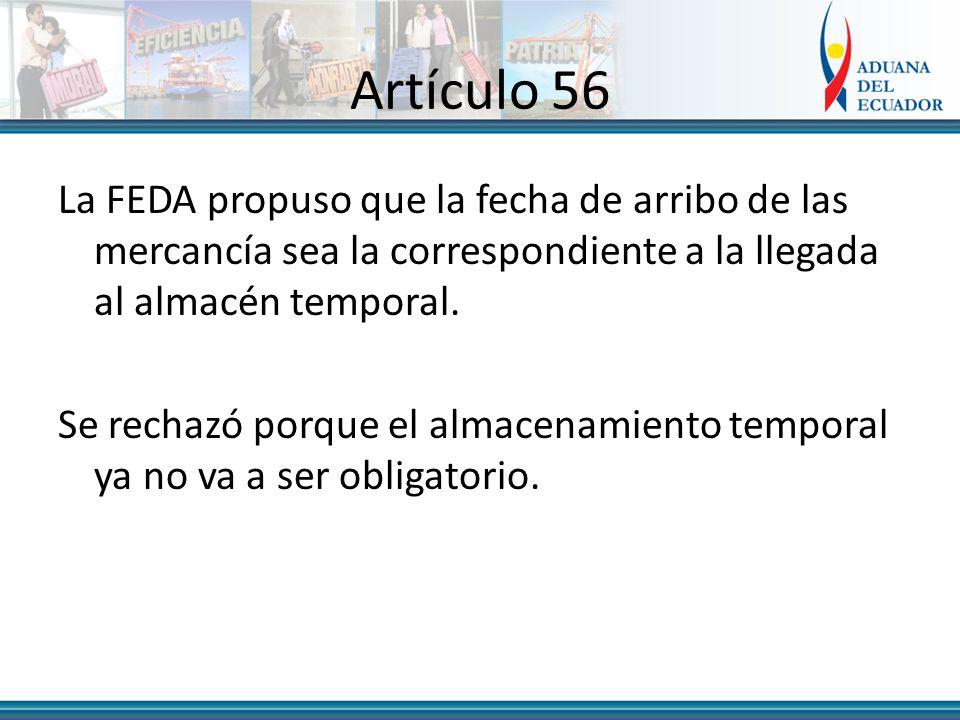Artículo 56 La FEDA propuso que la fecha de arribo de las mercancía sea la correspondiente a la llegada al almacén temporal.