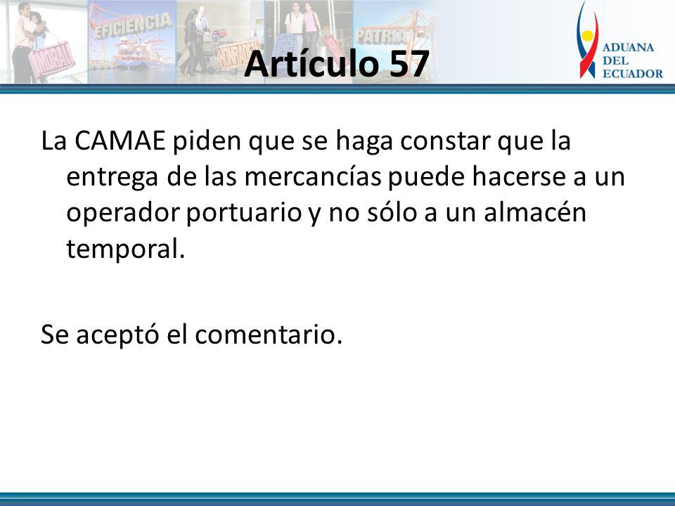 Artículo 57 La CAMAE piden que se haga constar que la entrega de las mercancías puede hacerse a un operador portuario y no sólo a un almacén temporal.