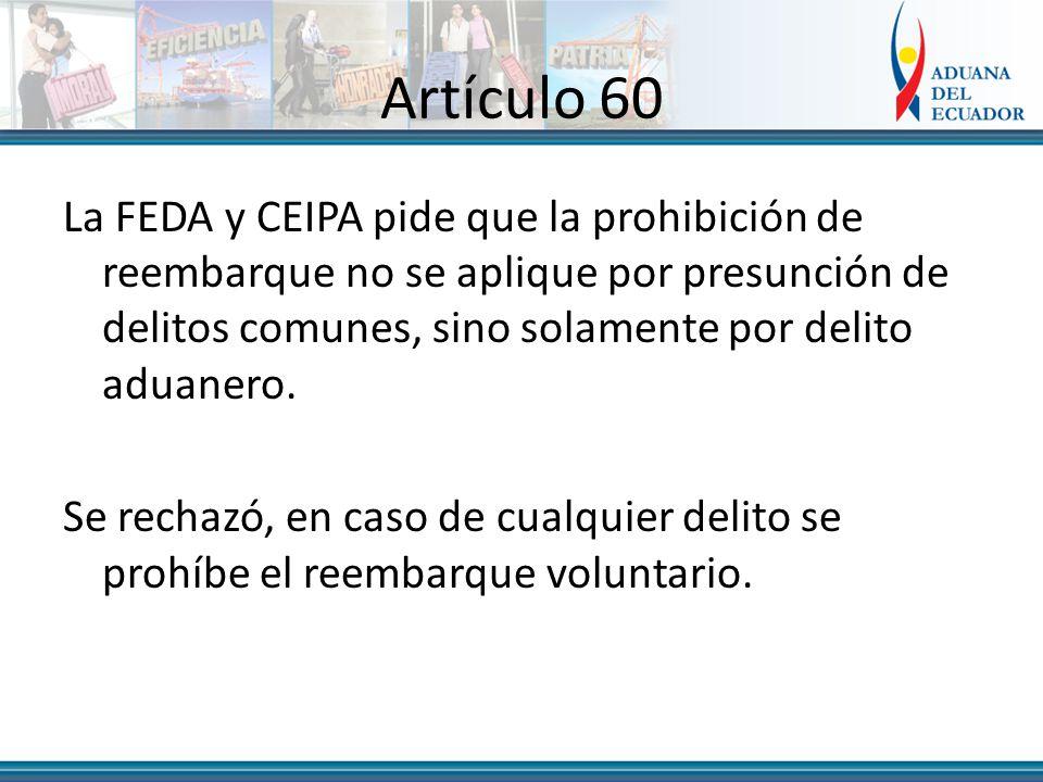 Artículo 60 La FEDA y CEIPA pide que la prohibición de reembarque no se aplique por presunción de delitos comunes, sino solamente por delito aduanero.