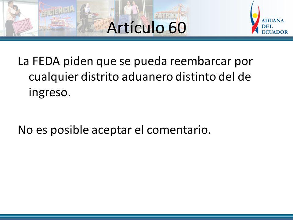 Artículo 60 La FEDA piden que se pueda reembarcar por cualquier distrito aduanero distinto del de ingreso.