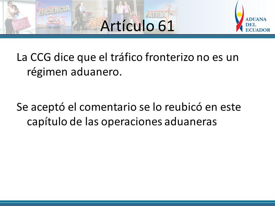 Artículo 61 La CCG dice que el tráfico fronterizo no es un régimen aduanero.