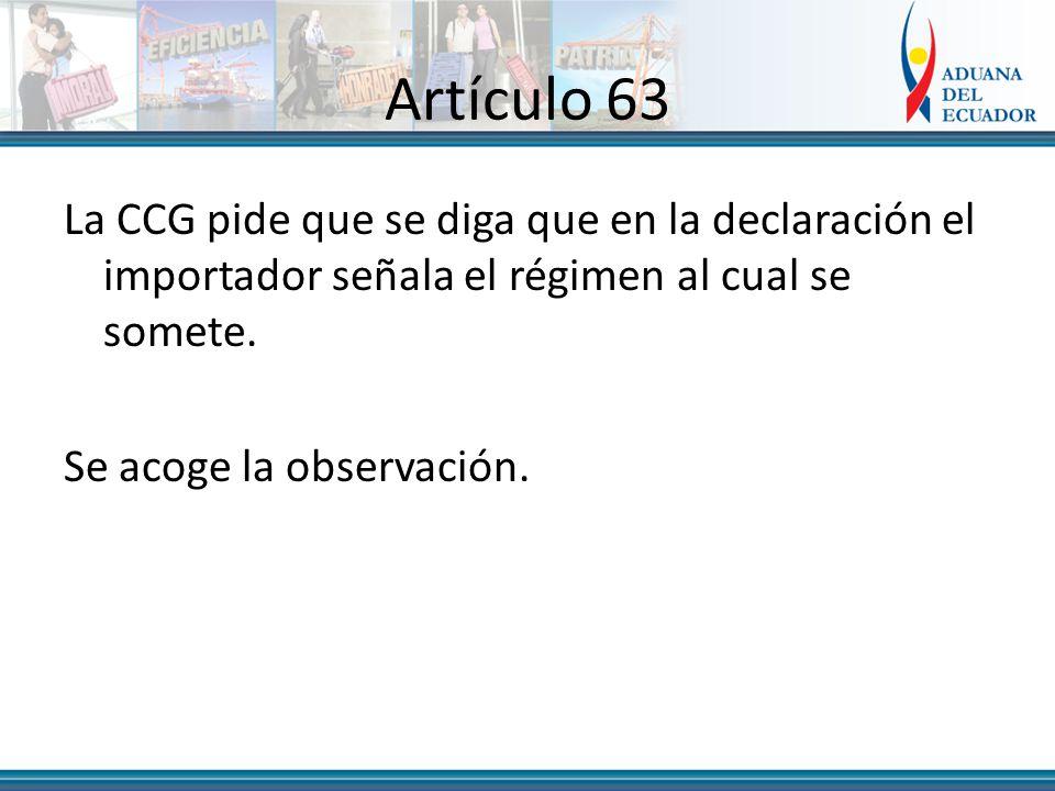 Artículo 63 La CCG pide que se diga que en la declaración el importador señala el régimen al cual se somete.