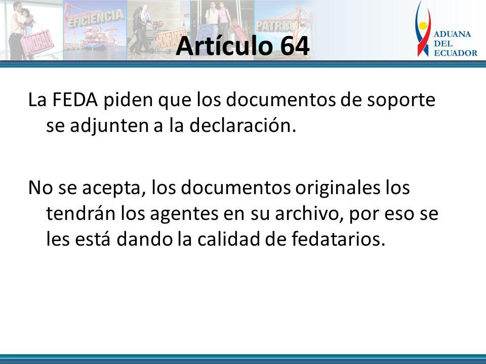 Artículo 64 La FEDA piden que los documentos de soporte se adjunten a la declaración.