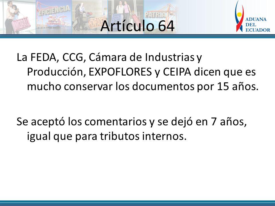 Artículo 64 La FEDA, CCG, Cámara de Industrias y Producción, EXPOFLORES y CEIPA dicen que es mucho conservar los documentos por 15 años.