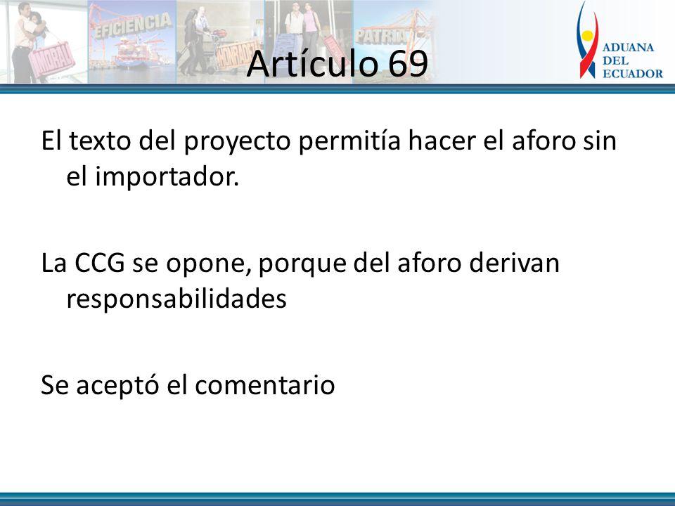 Artículo 69 El texto del proyecto permitía hacer el aforo sin el importador.