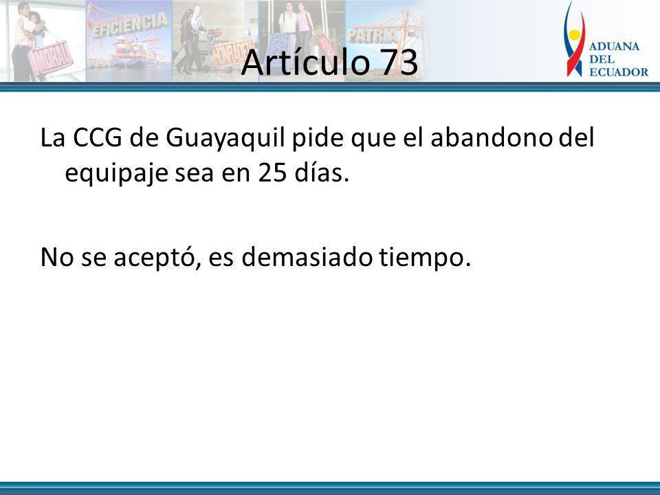 Artículo 73 La CCG de Guayaquil pide que el abandono del equipaje sea en 25 días.