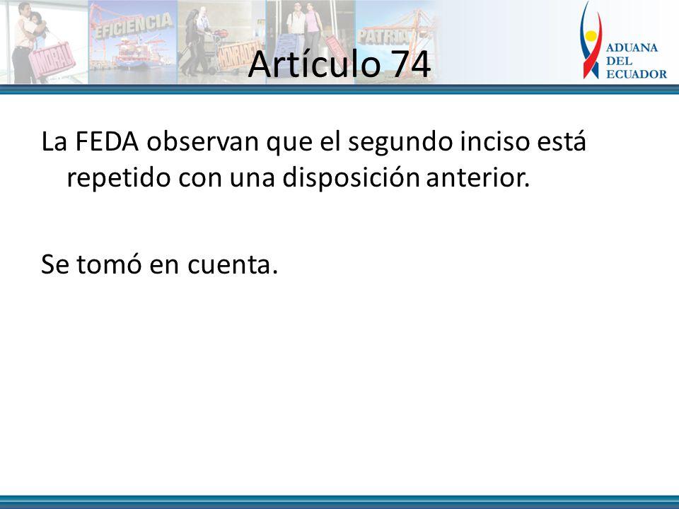 Artículo 74 La FEDA observan que el segundo inciso está repetido con una disposición anterior.