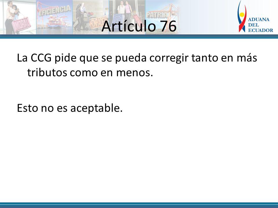 Artículo 76 La CCG pide que se pueda corregir tanto en más tributos como en menos.