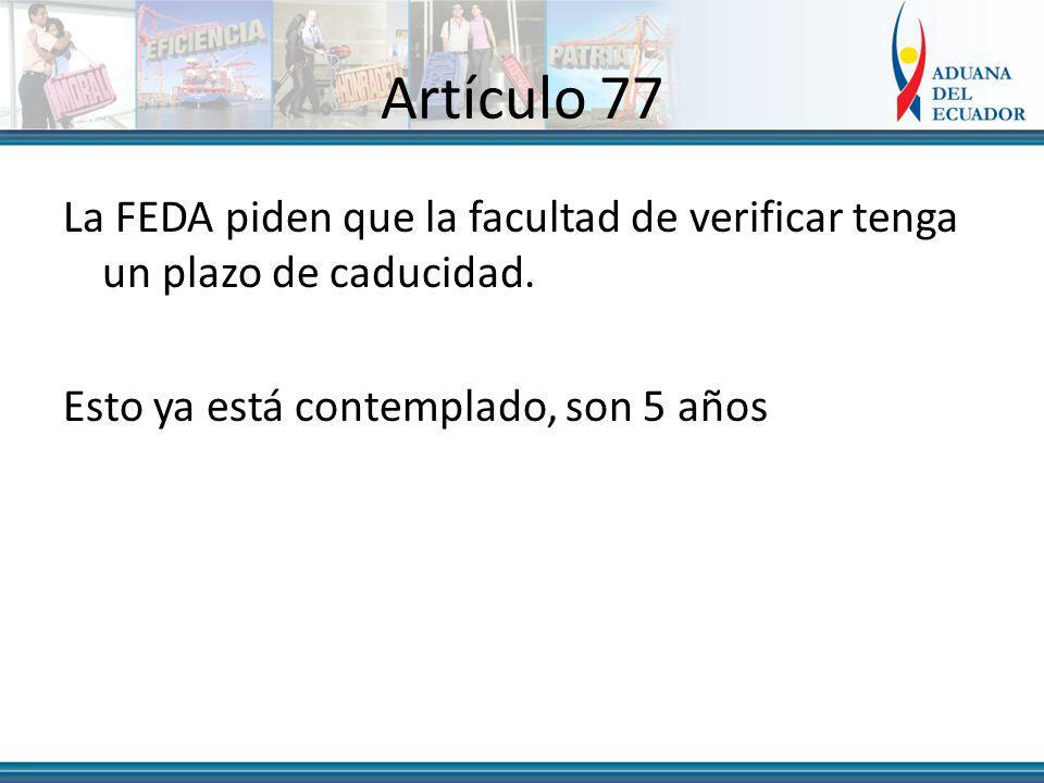 Artículo 77 La FEDA piden que la facultad de verificar tenga un plazo de caducidad.