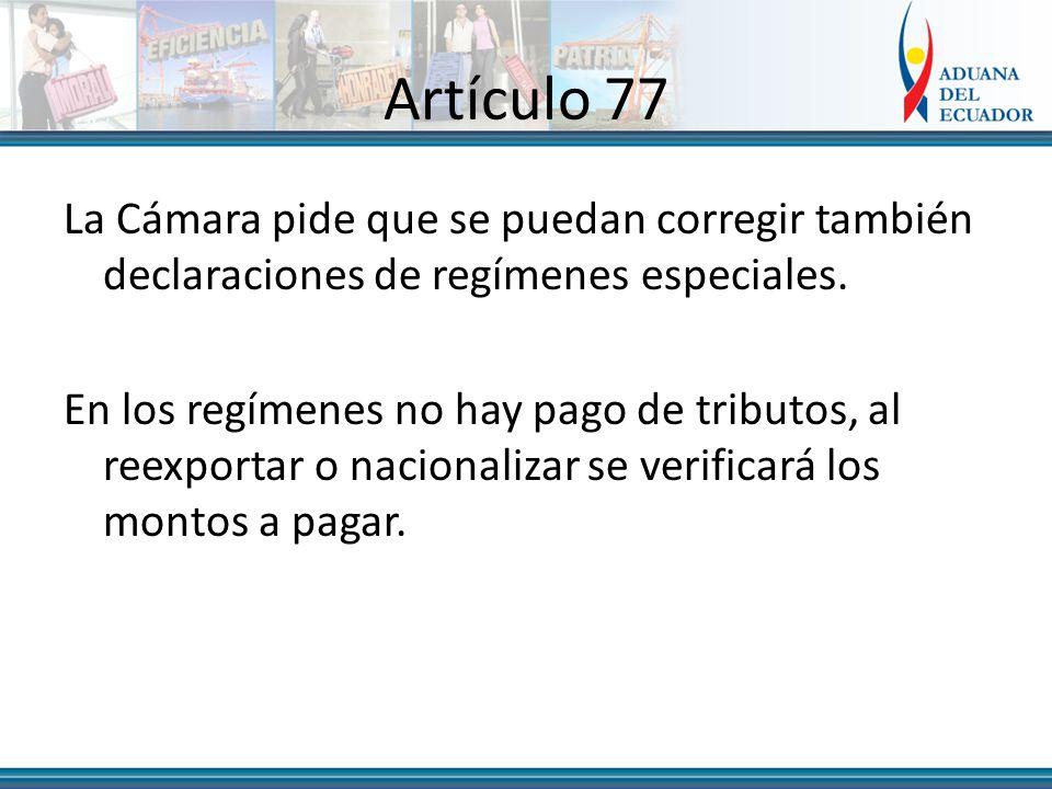 Artículo 77 La Cámara pide que se puedan corregir también declaraciones de regímenes especiales.