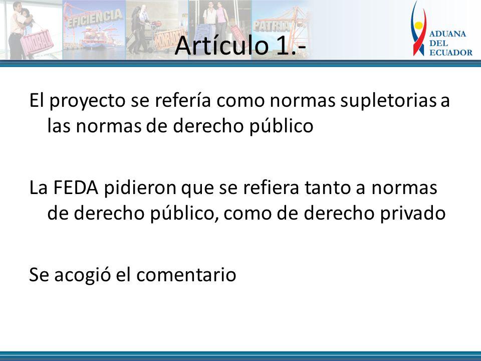 Artículo 1.- El proyecto se refería como normas supletorias a las normas de derecho público La FEDA pidieron que se refiera tanto a normas de derecho público, como de derecho privado Se acogió el comentario