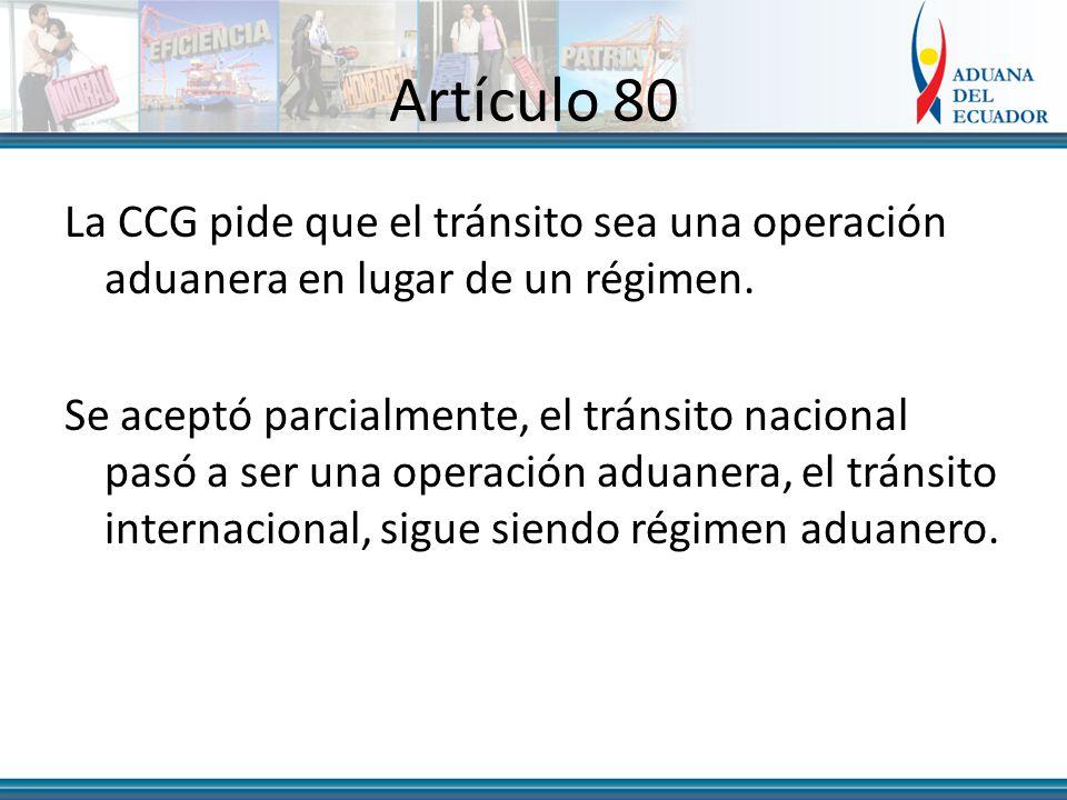 Artículo 80 La CCG pide que el tránsito sea una operación aduanera en lugar de un régimen.