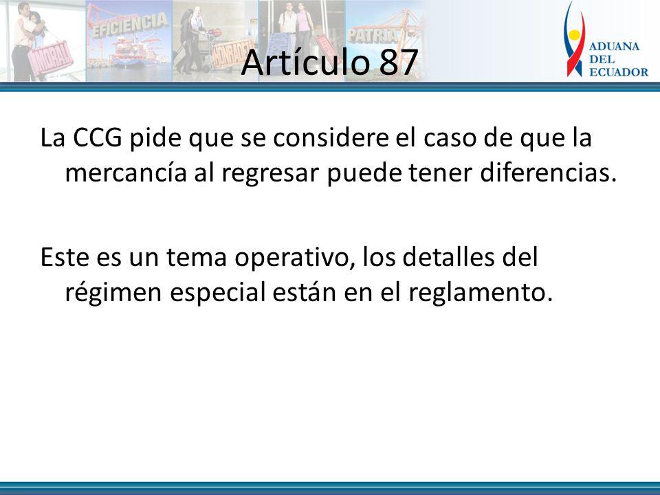 Artículo 87 La CCG pide que se considere el caso de que la mercancía al regresar puede tener diferencias.