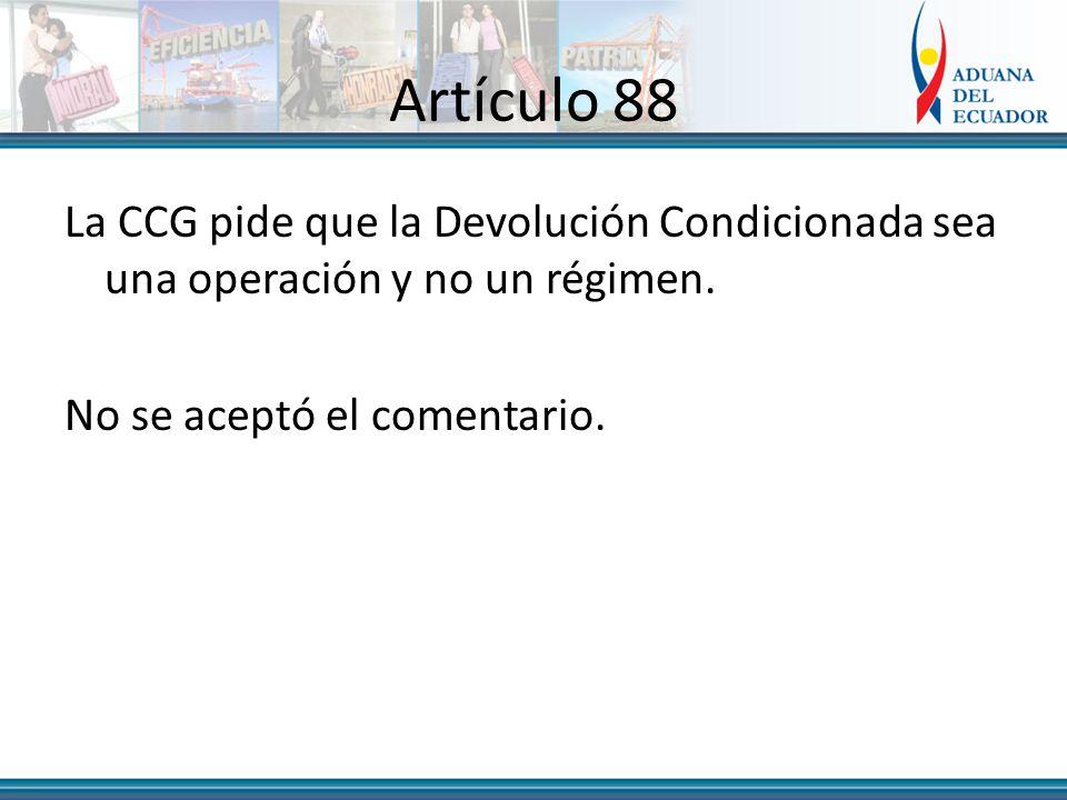 Artículo 88 La CCG pide que la Devolución Condicionada sea una operación y no un régimen.