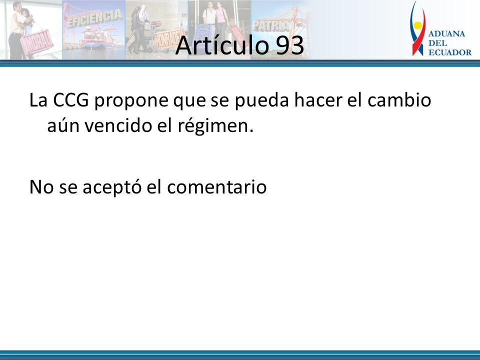 Artículo 93 La CCG propone que se pueda hacer el cambio aún vencido el régimen.